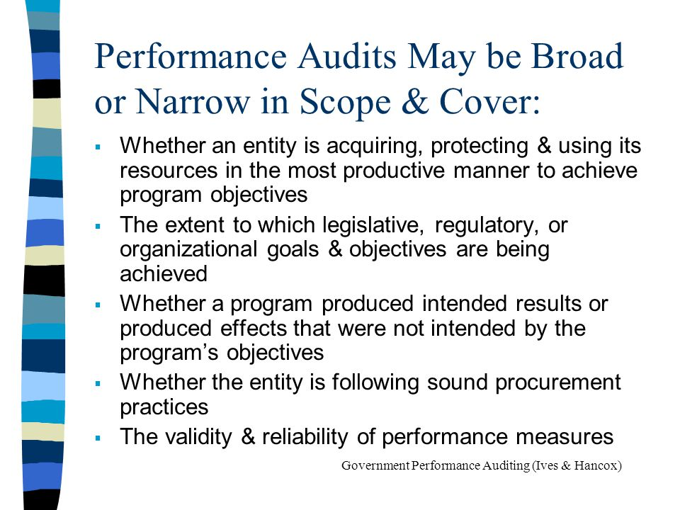 Performance Audits May be Broad or Narrow in Scope & Cover: Whether an entity is acquiring, protecting & using its resources in the most productive ma