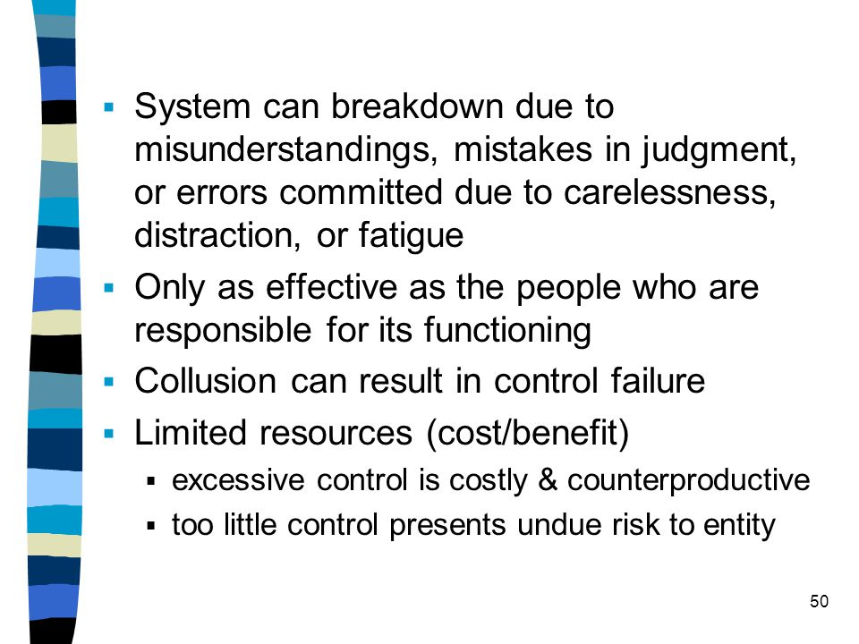 System can breakdown due to misunderstandings, mistakes in judgment, or errors committed due to carelessness, distraction, or fatigue Only as effectiv