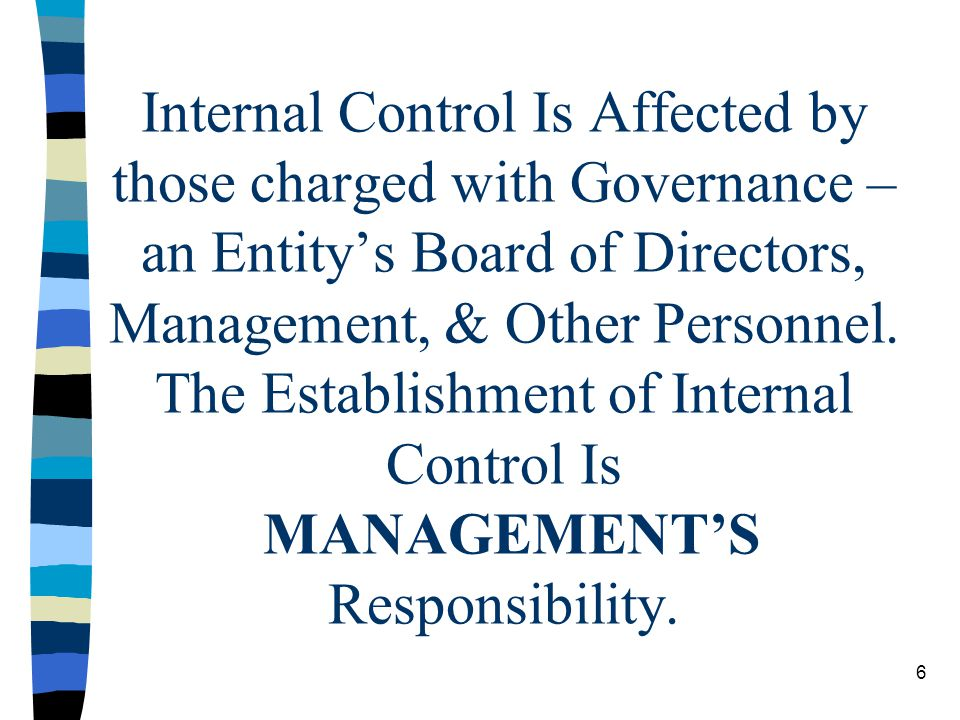 Internal Control Is Affected by those charged with Governance – an Entitys Board of Directors, Management, & Other Personnel. The Establishment of Int