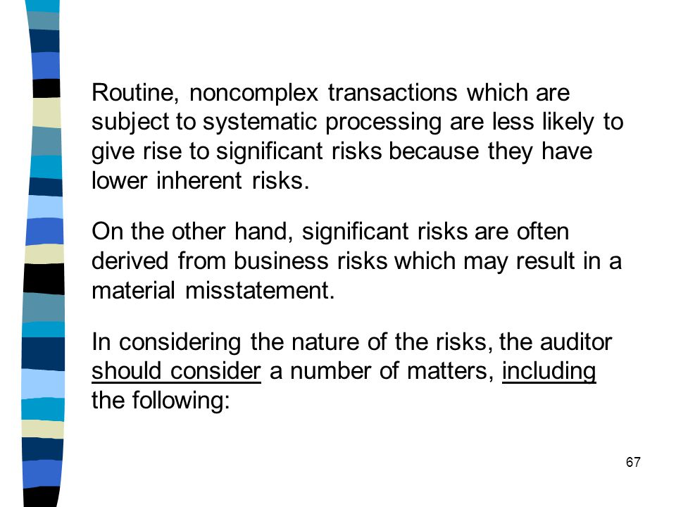 Routine, noncomplex transactions which are subject to systematic processing are less likely to give rise to significant risks because they have lower