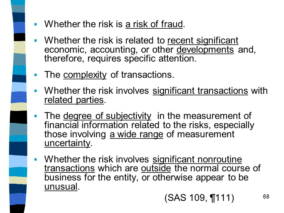 Whether the risk is a risk of fraud. Whether the risk is related to recent significant economic, accounting, or other developments and, therefore, req