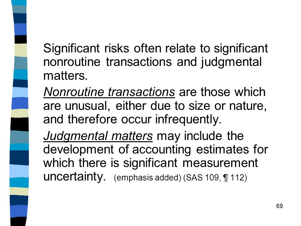 Significant risks often relate to significant nonroutine transactions and judgmental matters.