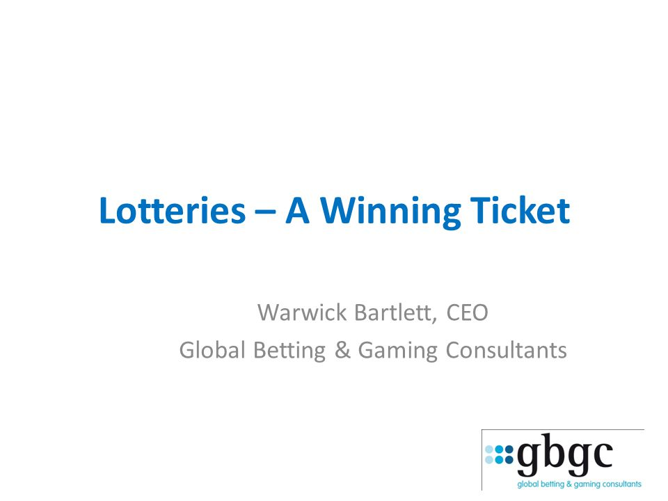 Lotteries – A Winning Ticket Warwick Bartlett, CEO Global Betting & Gaming Consultants