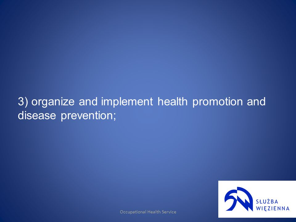 Occupational Health Service 3) organize and implement health promotion and disease prevention;