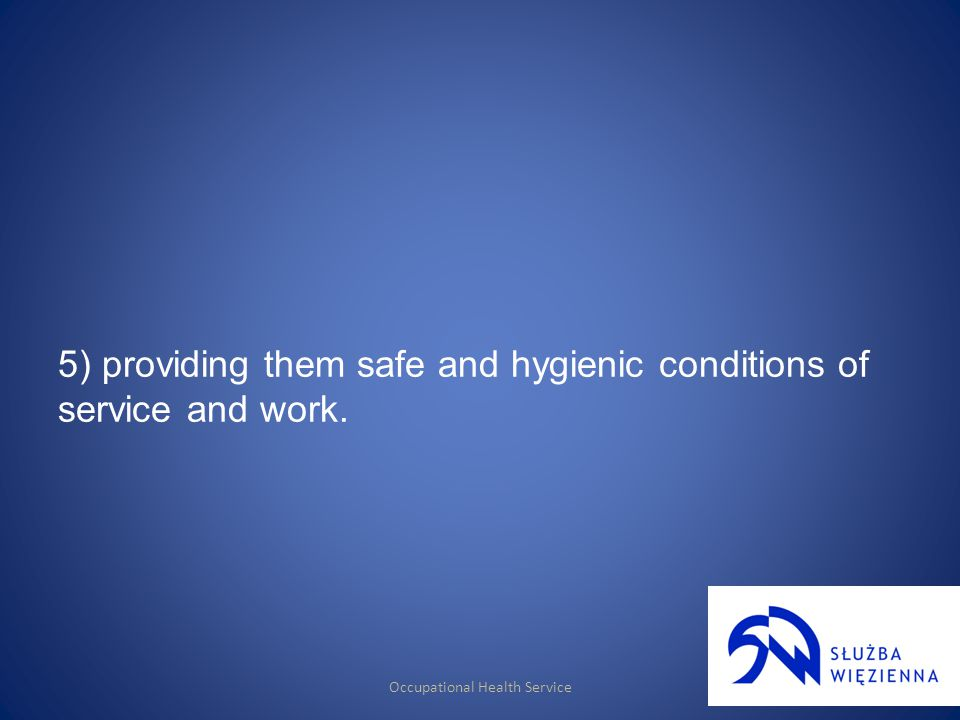 Occupational Health Service 5) providing them safe and hygienic conditions of service and work.