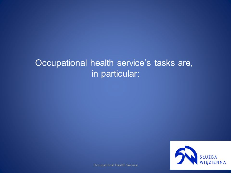 Occupational Health Service Occupational health services tasks are, in particular: