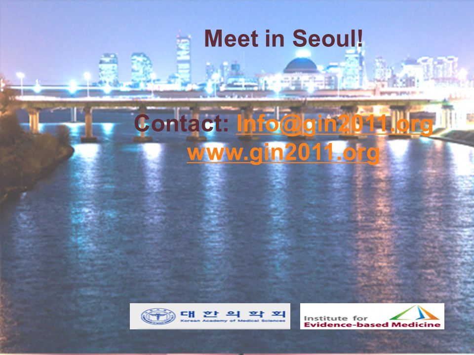 Meet in Seoul! Contact: Info@gin2011.orgInfo@gin2011.org www.gin2011.org