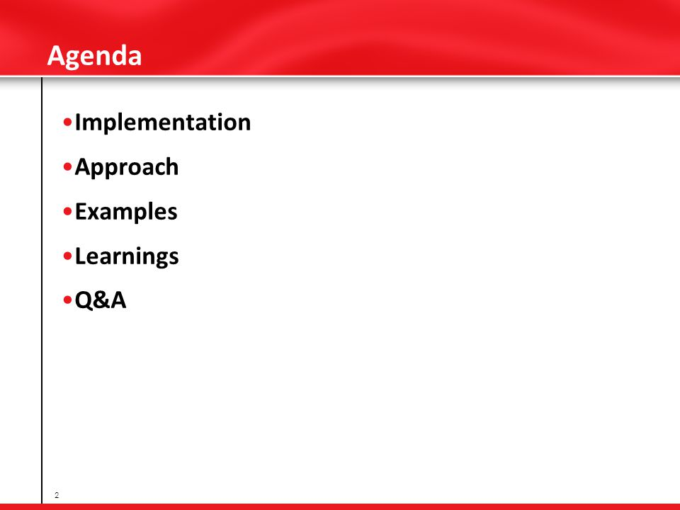Agenda Implementation Approach Examples Learnings Q&A 2