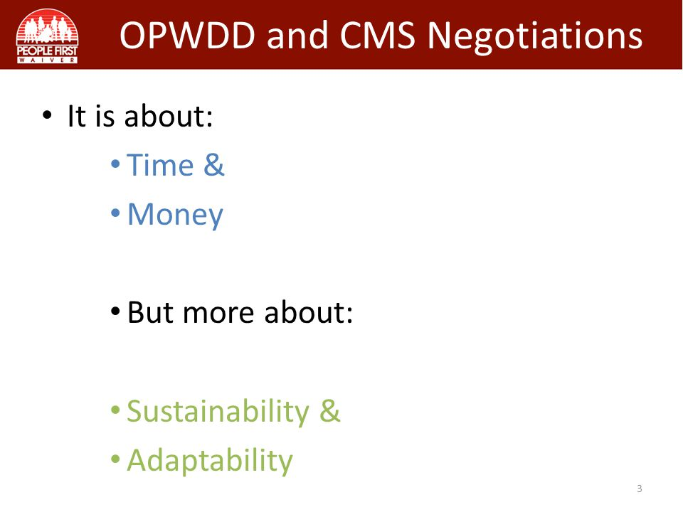 OPWDD and CMS Negotiations It is about: Time & Money But more about: Sustainability & Adaptability 3