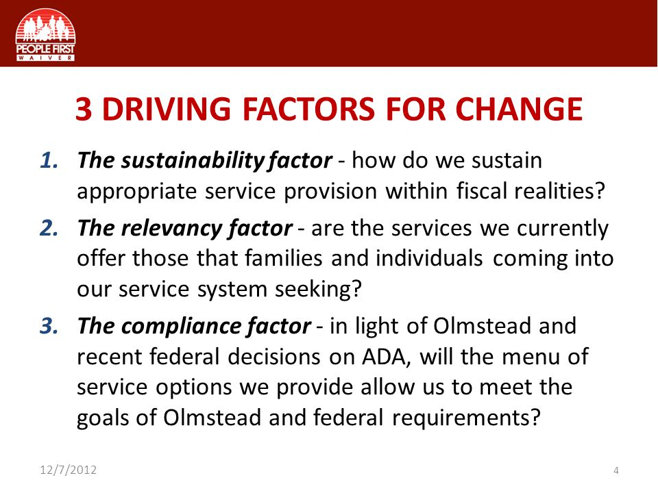 3 DRIVING FACTORS FOR CHANGE 1.The sustainability factor - how do we sustain appropriate service provision within fiscal realities? 2.The relevancy fa