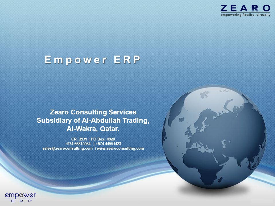 Zearo Consulting Services Subsidiary of Al-Abdullah Trading, Al-Wakra, Qatar. Empower ERP CR: 2931 | PO Box: 4920 +974 66815564 | +974 44551423 sales@