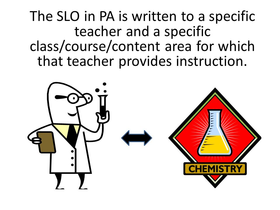 SLO Concepts Student achievement can be measured in ways that reflect authentic learning of content standards.