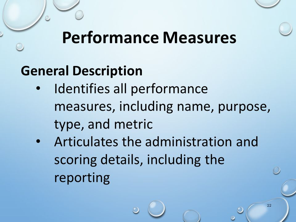 General Description Articulates targets for each Performance Measure Includes all students in the identified SLO group May include a focused student group Affords opportunity to link and/or weight indicators 21 Section 3: Performance Indicators