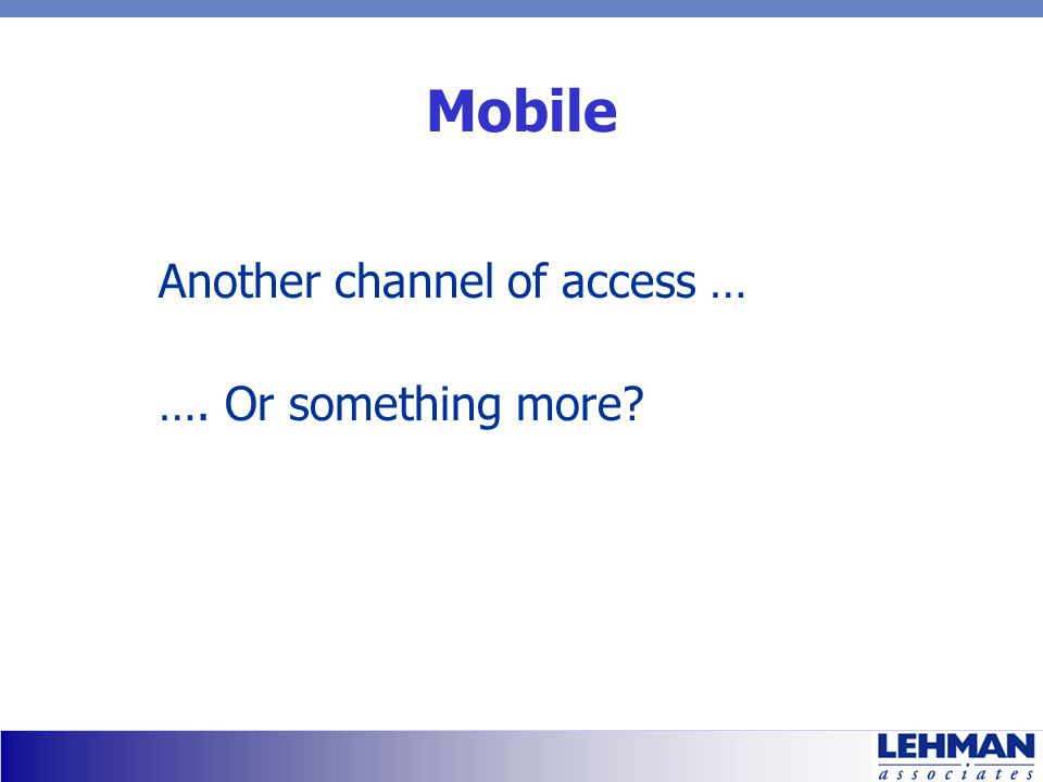 Mobile Another channel of access … …. Or something more?