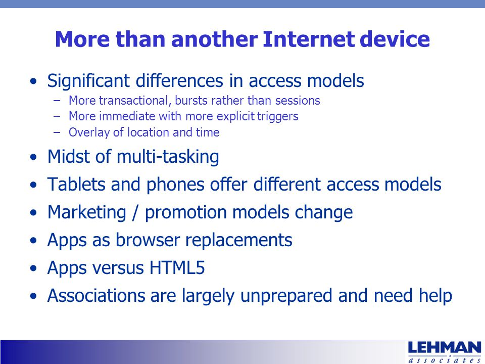 More than another Internet device Significant differences in access models –More transactional, bursts rather than sessions –More immediate with more