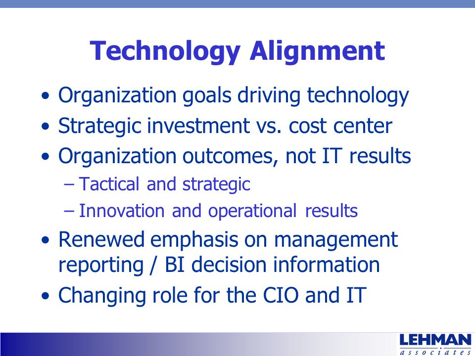 Technology Alignment Organization goals driving technology Strategic investment vs.