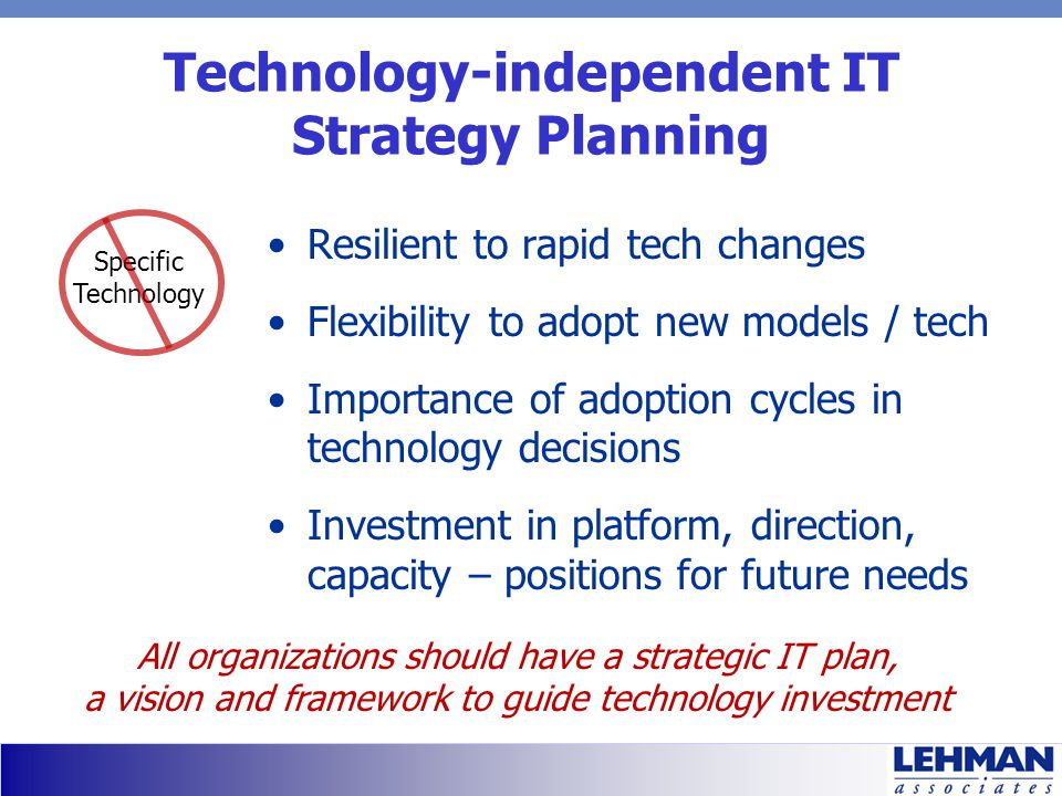 Technology-independent IT Strategy Planning Resilient to rapid tech changes Flexibility to adopt new models / tech Importance of adoption cycles in te