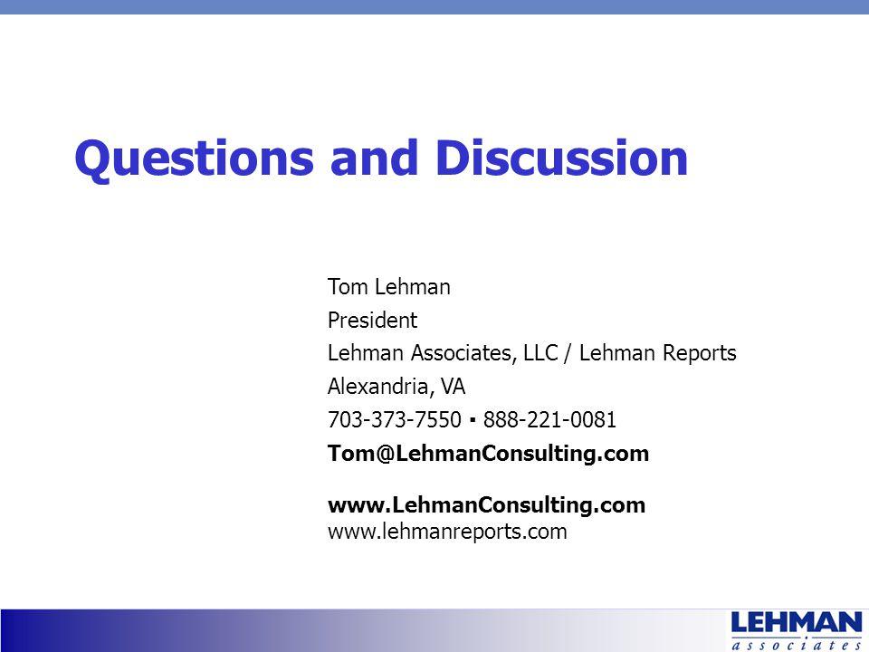 Questions and Discussion Tom Lehman President Lehman Associates, LLC / Lehman Reports Alexandria, VA 703-373-7550 888-221-0081 Tom@LehmanConsulting.com www.LehmanConsulting.com www.lehmanreports.com