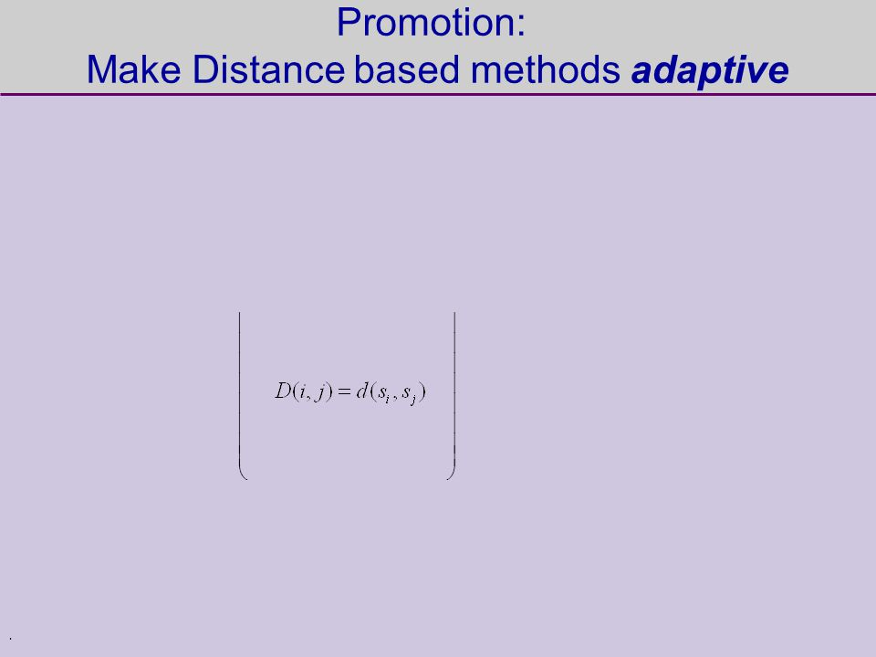 . Promotion: Make Distance based methods adaptive