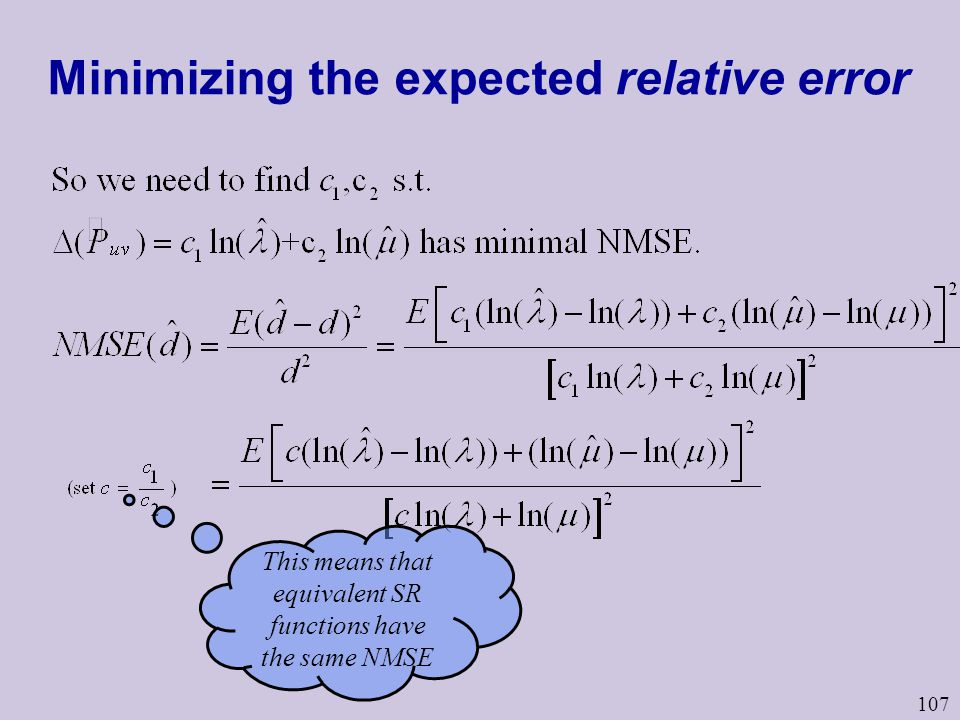 107 Minimizing the expected relative error This means that equivalent SR functions have the same NMSE