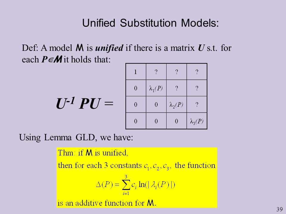 39 Unified Substitution Models: U -1 PU = Def: A model M is unified if there is a matrix U s.t.