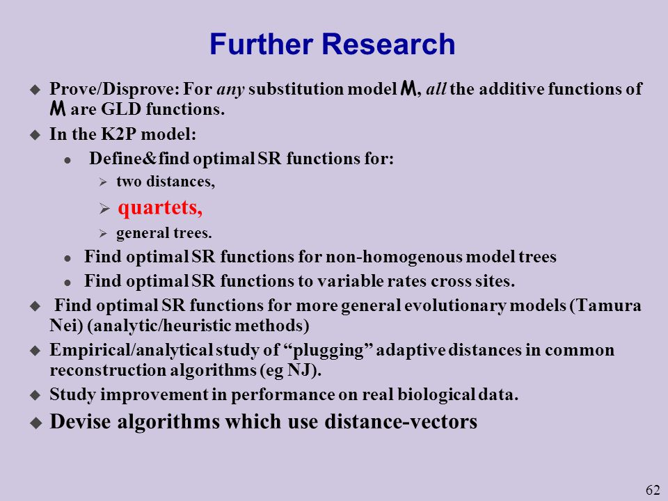 62 Further Research u Prove/Disprove: For any substitution model M, all the additive functions of M are GLD functions.