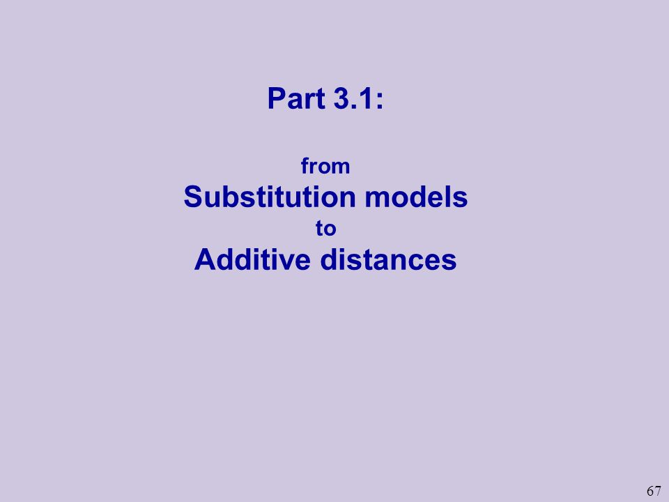 67 Part 3.1: from Substitution models to Additive distances