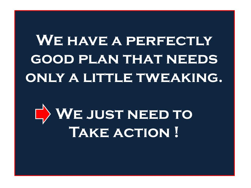 The Strategic Plan shows we have more pluses than minuses The old action plan still outlines the necessary actions we need to take.