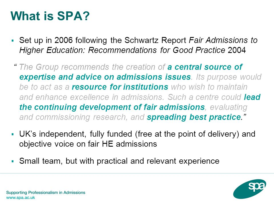 Contact SPA Through recognising the challenges faced by the sector SPA aims to have a positive impact upon College HE admissions, to the benefit of Colleges and applicants as well as other stakeholders involved in the admissions process.