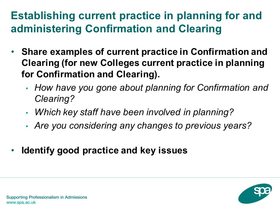 Establishing current practice in planning for and administering Confirmation and Clearing Share examples of current practice in Confirmation and Clearing (for new Colleges current practice in planning for Confirmation and Clearing).