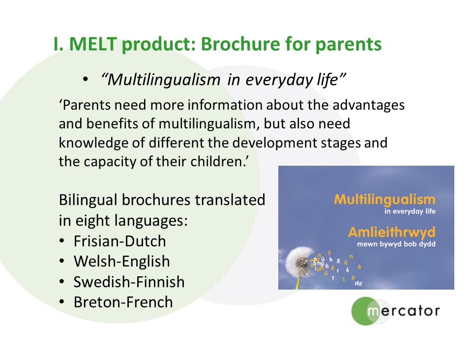I. MELT product: Brochure for parents Multilingualism in everyday life Parents need more information about the advantages and benefits of multilingual