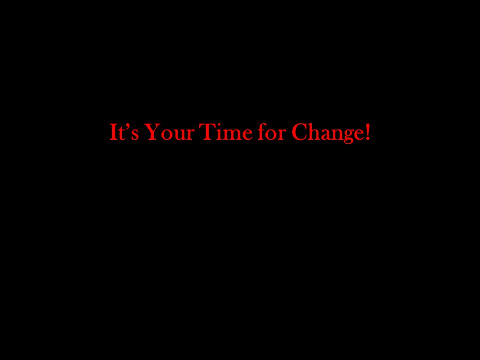 Its Your Time for Change!