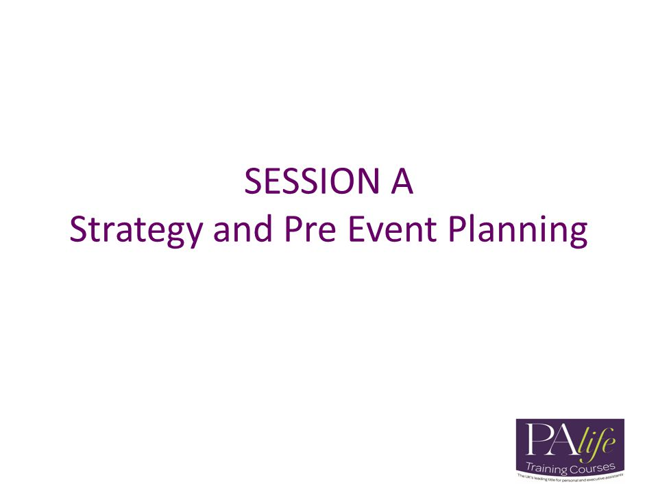 SESSION A Strategy and Pre Event Planning
