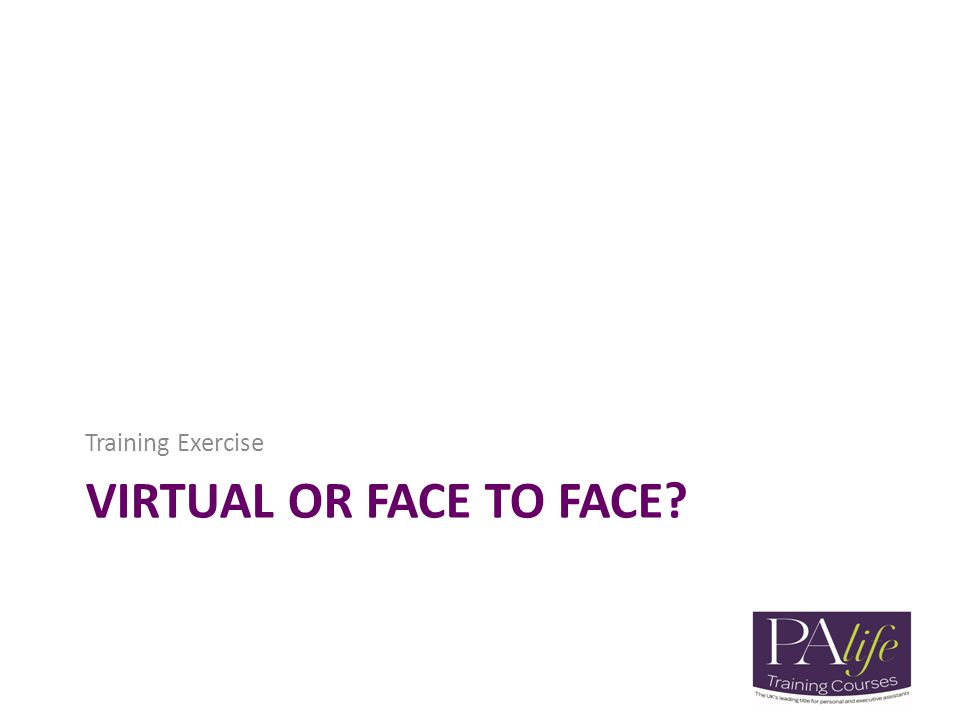 VIRTUAL OR FACE TO FACE? Training Exercise