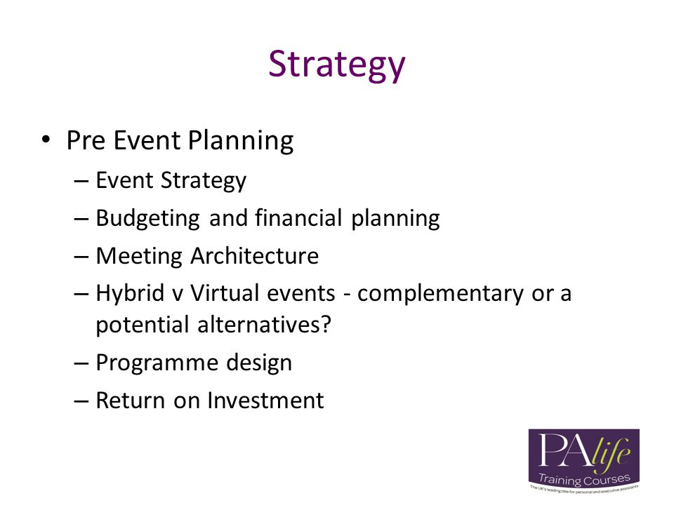 Strategy Pre Event Planning – Event Strategy – Budgeting and financial planning – Meeting Architecture – Hybrid v Virtual events - complementary or a potential alternatives.