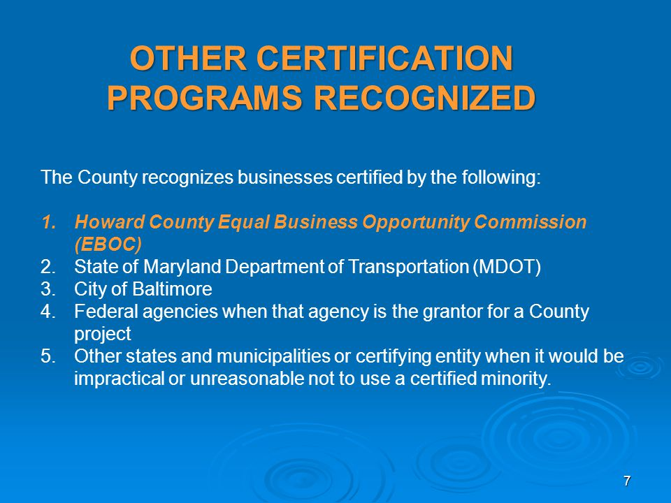 OTHER CERTIFICATION PROGRAMS RECOGNIZED The County recognizes businesses certified by the following: 1.Howard County Equal Business Opportunity Commis
