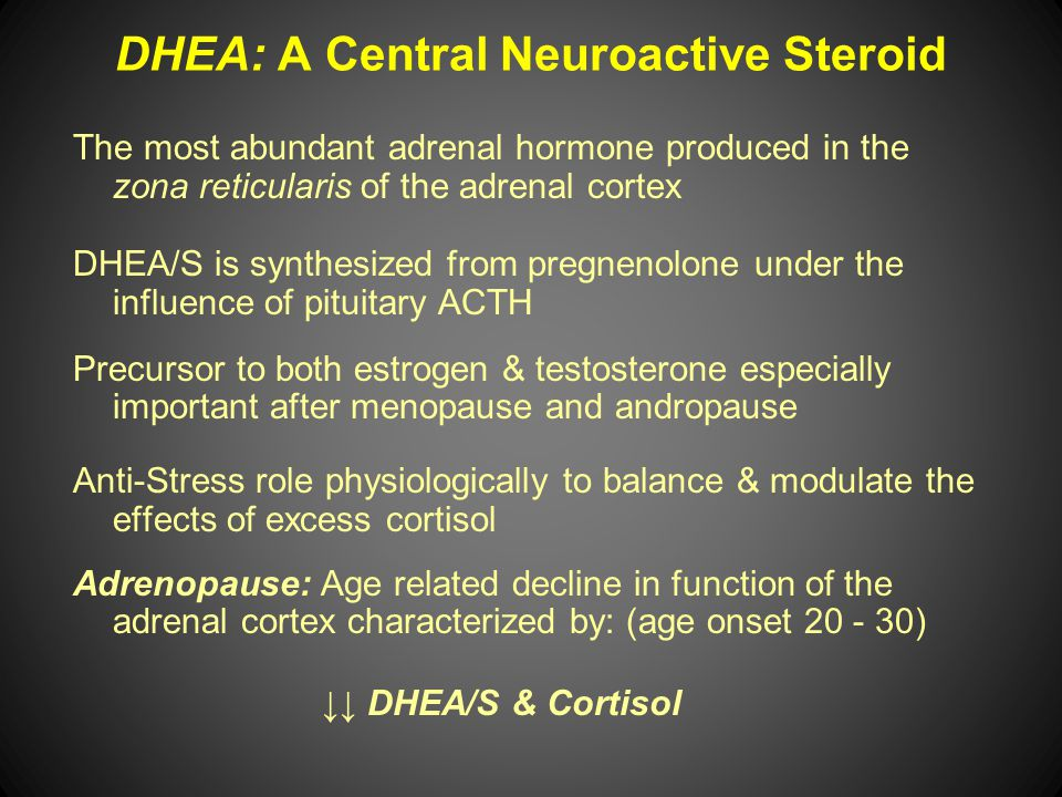 DHEA: A Central Neuroactive Steroid The most abundant adrenal hormone produced in the zona reticularis of the adrenal cortex DHEA/S is synthesized fro