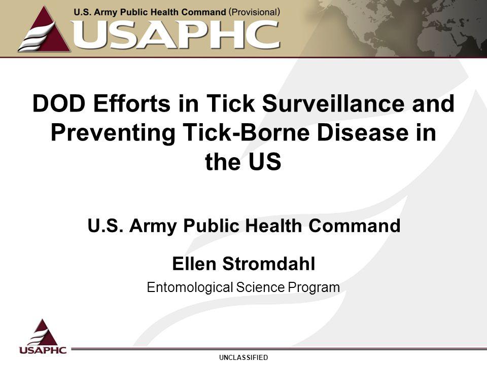 DOD Efforts in Tick Surveillance and Preventing Tick-Borne Disease in the US Ellen Stromdahl Entomological Science Program U.S. Army Public Health Com