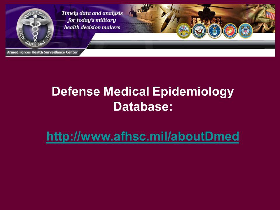 Defense Medical Epidemiology Database: http://www.afhsc.mil/aboutDmed