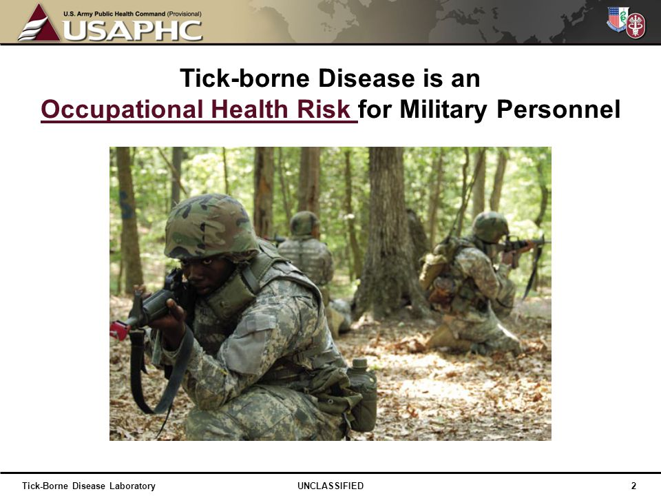 Tick-borne Disease is an Occupational Health Risk for Military Personnel 2 UNCLASSIFIEDTick-Borne Disease Laboratory