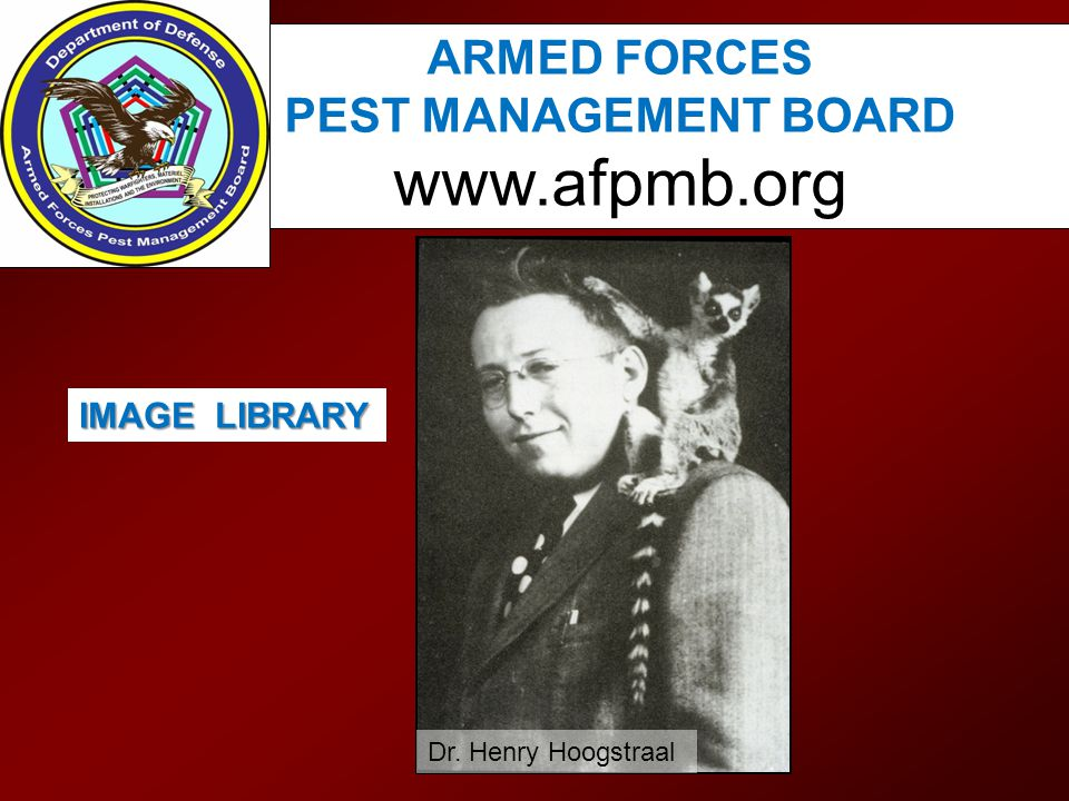 IMAGE LIBRARY Dr. Henry Hoogstraal ARMED FORCES PEST MANAGEMENT BOARD www.afpmb.org