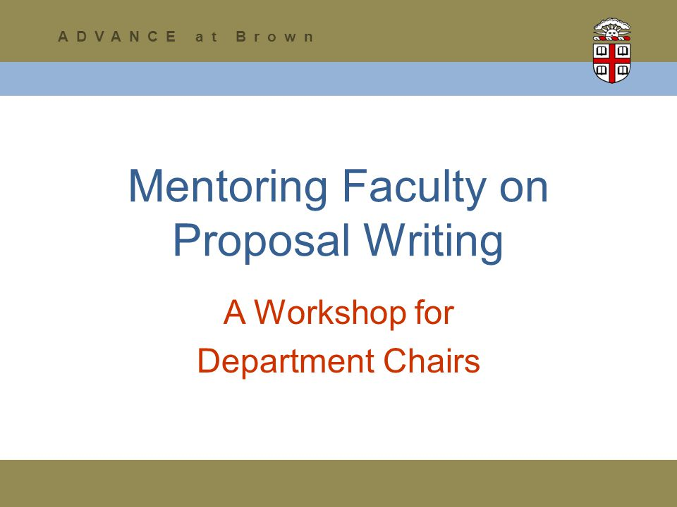 Mentoring Faculty on Proposal Writing A Workshop for Department Chairs ADVANCE at Brown