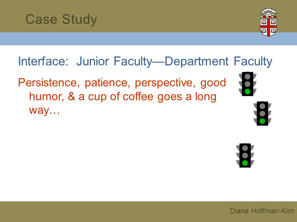Interface: Junior FacultyDepartment Faculty Persistence, patience, perspective, good humor, & a cup of coffee goes a long way… Case Study Diane Hoffman-Kim