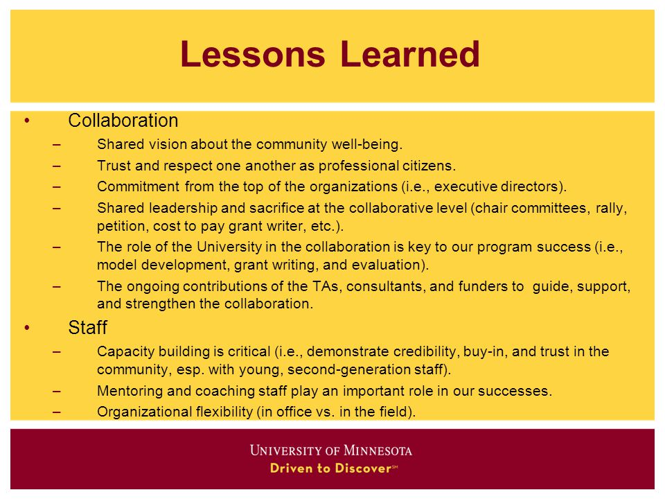 Lessons Learned Collaboration –Shared vision about the community well-being. –Trust and respect one another as professional citizens. –Commitment from