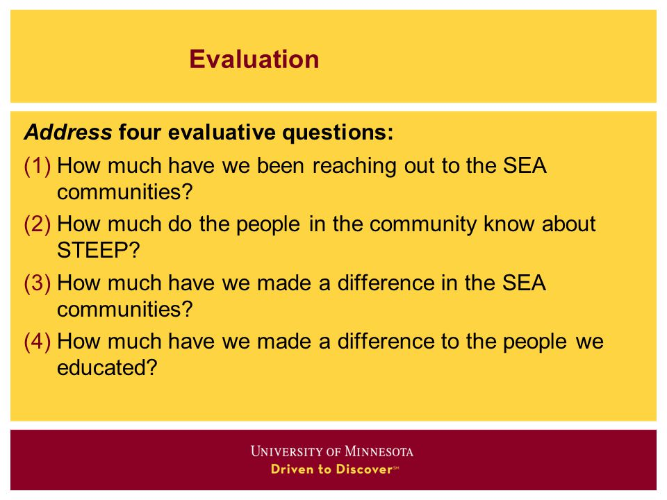 Evaluation Address four evaluative questions: (1)How much have we been reaching out to the SEA communities? (2)How much do the people in the community