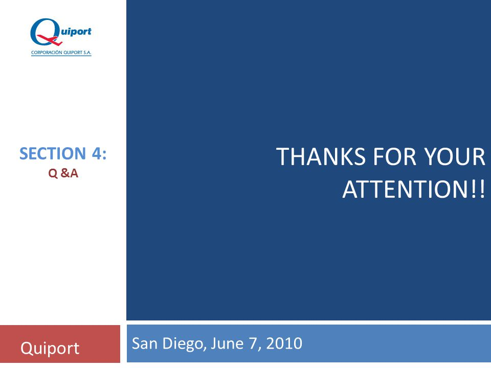 THANKS FOR YOUR ATTENTION!! Quiport SECTION 4: Q &A San Diego, June 7, 2010