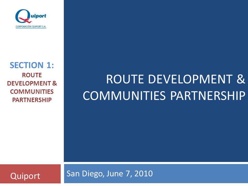 ROUTE DEVELOPMENT & COMMUNITIES PARTNERSHIP Quiport SECTION 1: ROUTE DEVELOPMENT & COMMUNITIES PARTNERSHIP San Diego, June 7, 2010
