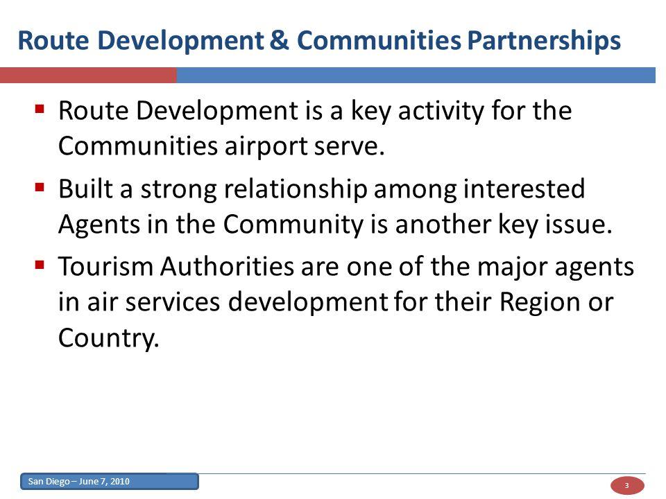 San Diego – June 7, 2010 3 Route Development & Communities Partnerships Route Development is a key activity for the Communities airport serve.