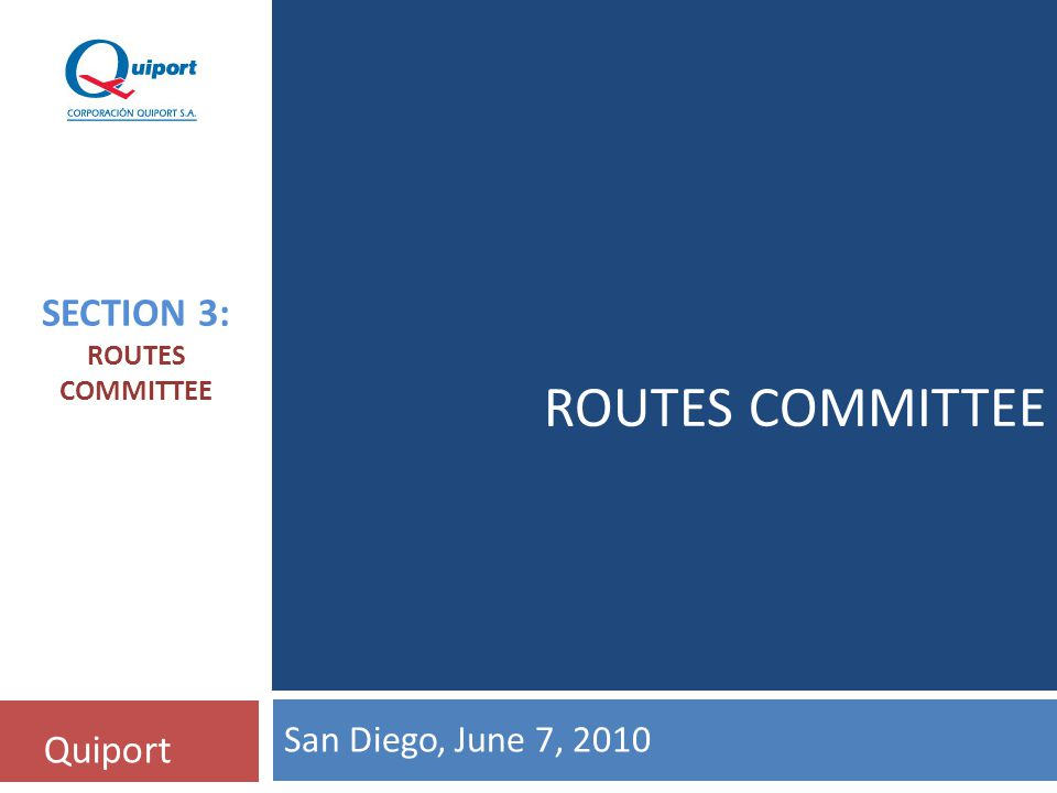 ROUTES COMMITTEE Quiport SECTION 3: ROUTES COMMITTEE San Diego, June 7, 2010