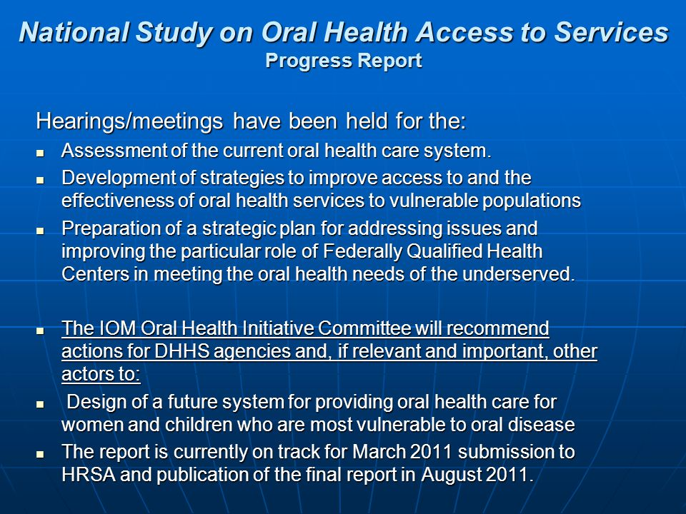 National Study on Oral Health Access to Services Progress Report Hearings/meetings have been held for the: Assessment of the current oral health care